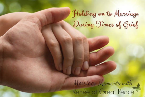 Holding on to Marriage During Times of Grief | Marriage Moments with Renée at Great Peace