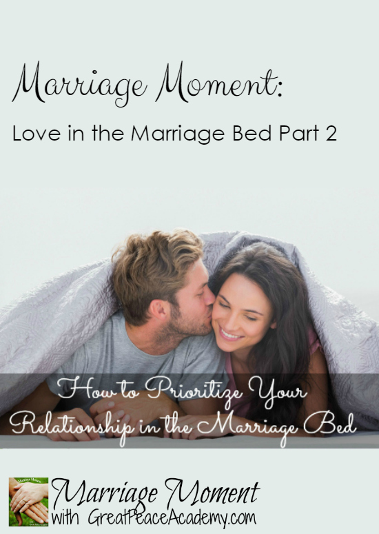 Tips for Prioritizing your Relationship in the Marriage Bed | Marriage Moment at GreatPeaceAcademy.com