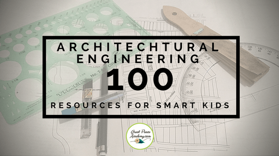 100 Architectural Engineering Resources for Smart Kids | GreatPeaceAcademy.com #ihsnet