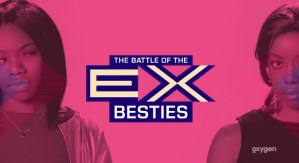 The Battle of the Ex-Besties Cancelled Or Renewed Season 2?