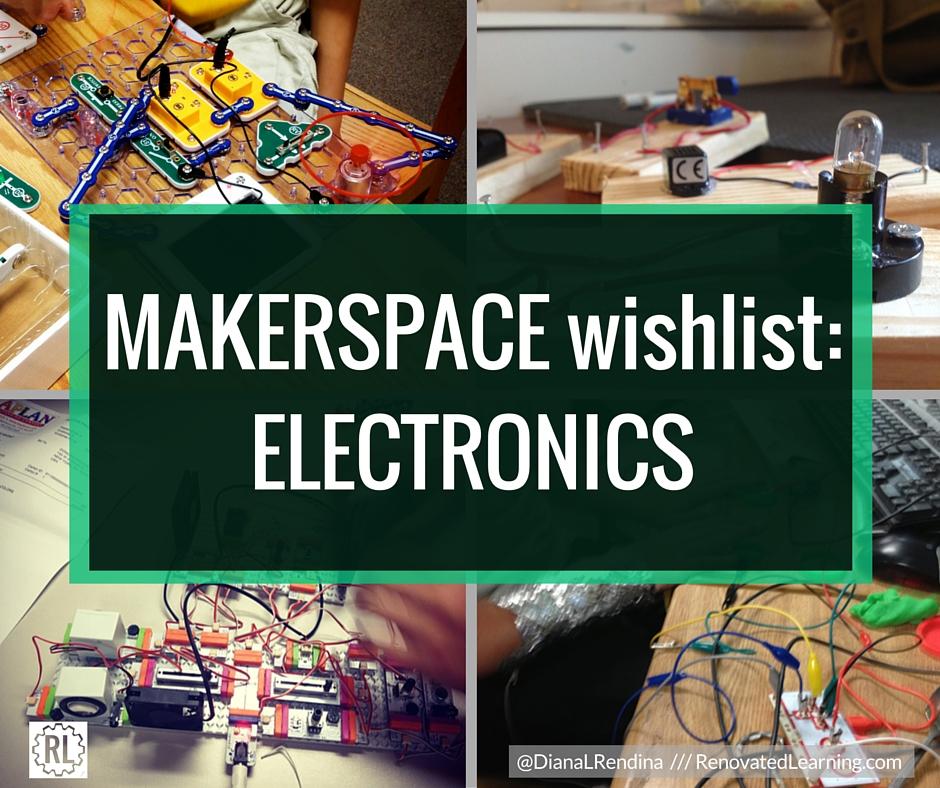 Makerspace Wishlist - Electronics | RenovatedLearning.com