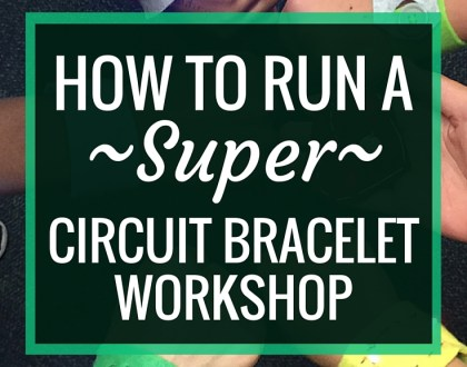 How to Run a SUPER Circuit Bracelet Workshop | I ran a Circuit Bracelet workshop with our STEMgirls club this year and we had tons of fun. I also learned a lot of lessons along the way and wanted to share here so that YOU can run a super circuit bracelet workshop in your makerspace.