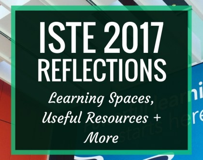 ISTE 2017 Reflections: Learning Spaces, Useful Resources and More | Another ISTE is on the books. Here's my reflections on my conference experience this year, along with notes and resources.