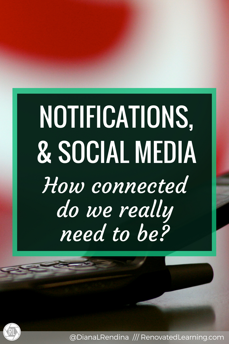 Notifications and Social Media: How Connected do we REALLY Need to Be? : Social media played a huge role in first connecting me to other educators. But I found that the notifications and pressure can actually take away from creativity and focus.