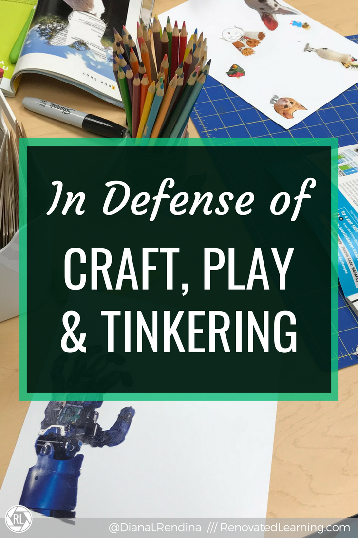 In Defense of Craft, Play and Tinkering : Technology is great, but let's make sure that we don't undervalue craft, play and tinkering in our makerspaces.
