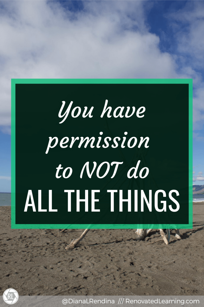 You have permission to NOT do all the things // It's okay. You don't have to do everything and you can still be an awesome educator/librarian/human being.