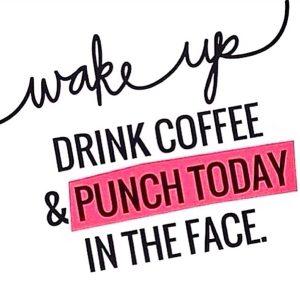 Δευτέρα και θετική ενέργεια. Wake up drink coffe and punch today in the face