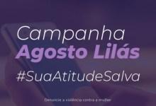 Photo of #SuaAtitudeSalva: Campanha Agosto Lilás incentiva população a denunciar casos de violência doméstica