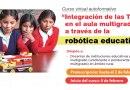 Preinscríbete al curso virtual «Integración de las TIC en el aula multigrado a través de la robótica educativa»