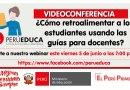 VIDEOCONFERENCIA GRATUITA: ¿Cómo retroalimentar a los  estudiantes usando las guías para docentes? [PerúEduca][5 junio – 7:00 p.m.]