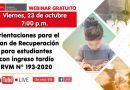 Webinar: Orientaciones para el Plan de Recuperación para estudiantes con ingreso tardío, RVM N° 193-2020, Viernes – 23 de octubre (Ver el video aquí)