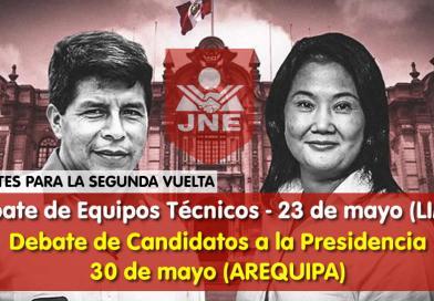 DEBATES PARA LA SEGUNDA VUELTA: Debate de Equipos Técnicos – 23 de mayo (LIMA) y Debate de Candidatos a la Presidencia 30 de mayo (AREQUIPA)