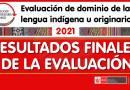 RESULTADOS FINALES 2021: Evaluación de dominio de la lengua indígena u originaria (Ver aquí)