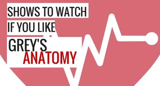 SHOWS TO WATCH IF YOU LIKE GREYS ANATOMY