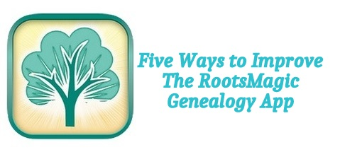Five Ways to Improve the RootsMagic Genealogy App