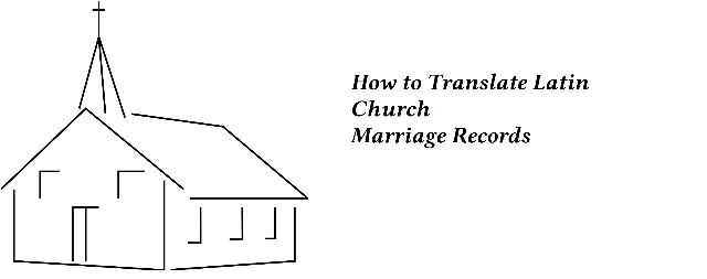 How to Translate a Latin Church Marriage Record:  Line by Line Translation Example