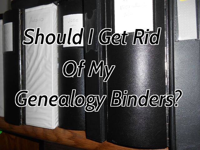 Should I Get Rid of My Genealogy Binders?