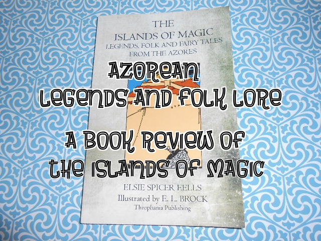 Book Review:  Islands of Magic: Legends, Folk, and Fairy Tales of the Azores