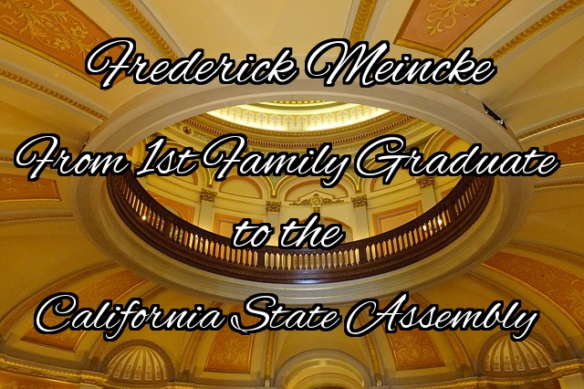 Frederick Joseph Meincke:  From First Family Graduate to the California State Assembly