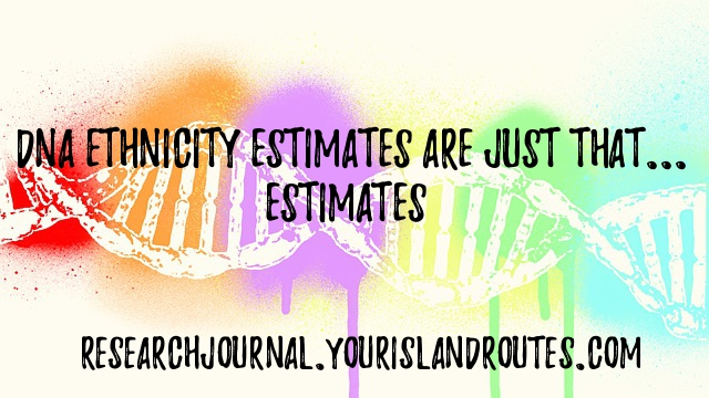 DNA Ethnicity Estimates Are Just That, Estimates