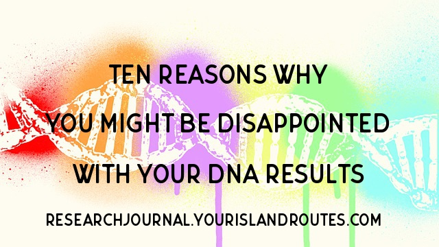 Ten Reasons Why You Might Be Disappointed with Your DNA Results