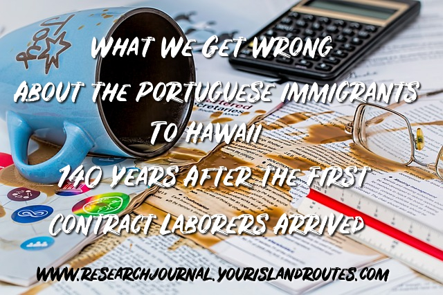 What We Get Wrong About the Portuguese Immigrants to Hawaii 140 Years After The First Contract Laborers Arrived