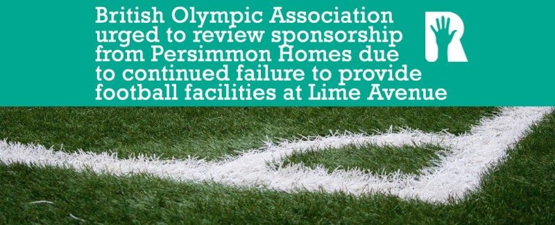 R4U urges British Olympic Association to review sponsorship from Persimmon Homes due to their continued failure to provide football facilities