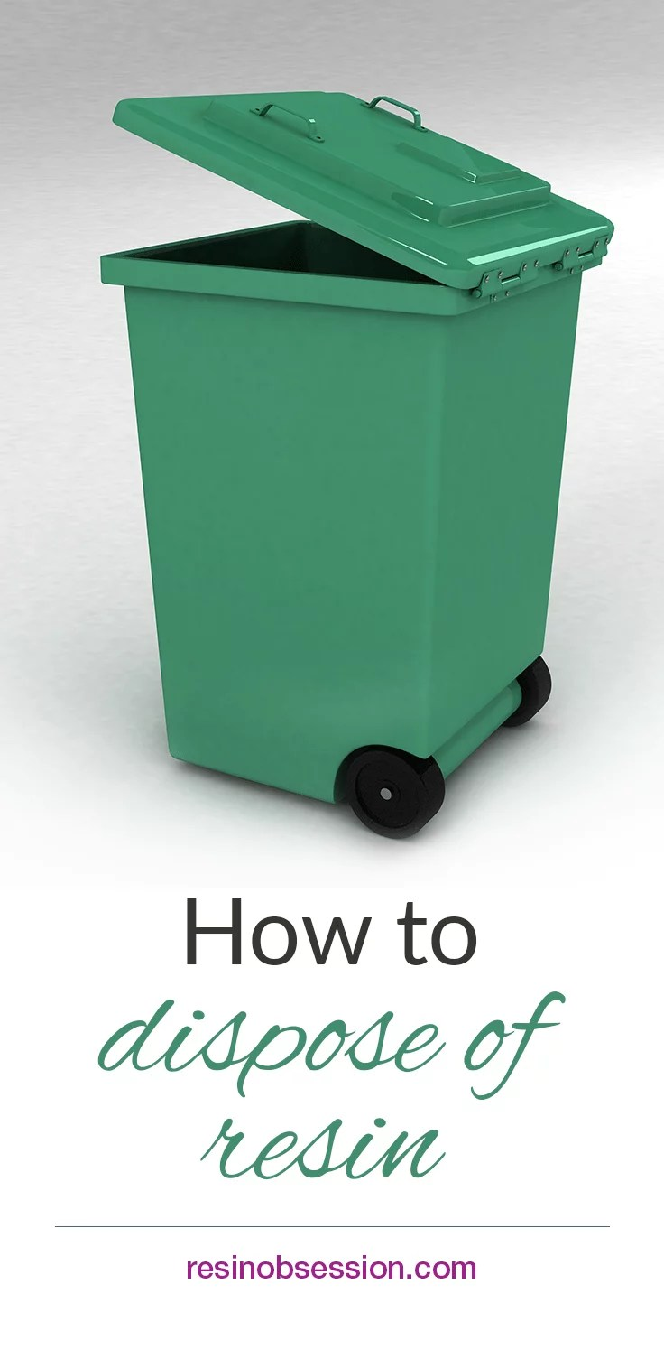 How to dispose of resin