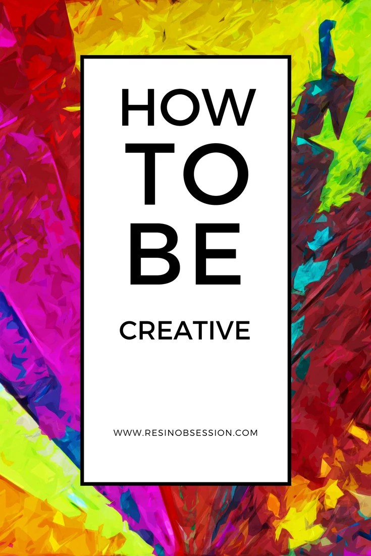 HOW TO be creative