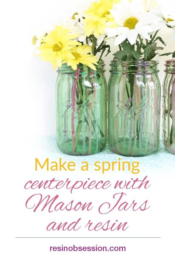 Spring Mason Jar Centerpiece Mason Jar Crafts With Resin Resin Obsession