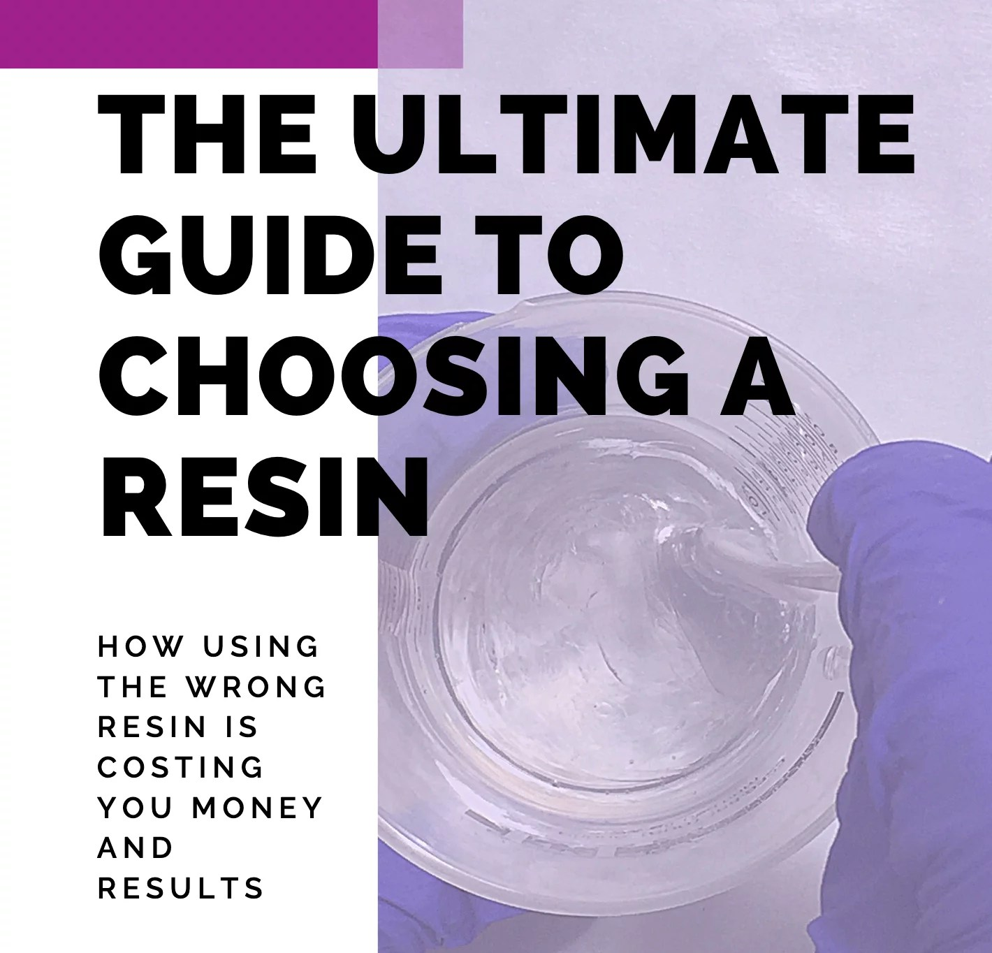 The Ultimate Guide to Choosing a Resin
