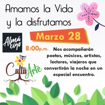Amamos la vida y la disfrutamos CULTIVARTE 28 Marzo 01 - CultivARTE -> Evento 28 de Marzo (Almacigo Café Bar)