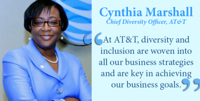 AT&T Chief Diversity Officer Cynthia Marshall: At AT&T, diversity and inclusion are woven into all our business strategies and are key in achieving our business goals.