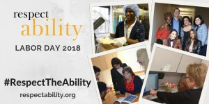 Text on left says RespectAbility Labor Day 2018 #RespectTheAbility respectability.org. Four photos on the right of people with disabilities at work