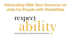 Advocating With Your Governor on Jobs for People with Disabilities is text at top. RespectAbility logo is centered on bottom