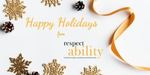 Happy Holidays from RespectAbility. Crafts shaped like snowflakes and other holiday decorations surround the text.