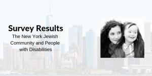 Image of a woman and a girl in front of a faded background of New York City's skyline. Text: Survey Results The New York Jewish Community and People with Disabilities