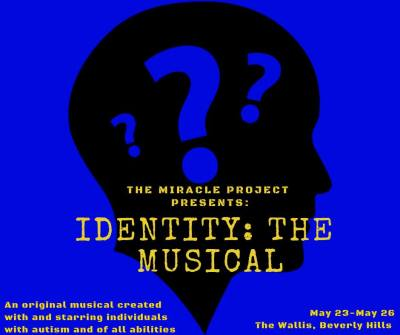 text in image: The Miracle Project presents: Identity: The Musical, an original musical created with and starring individuals with autism and of all abilities, May 23-May 26, The Wallis, Beverly Hills