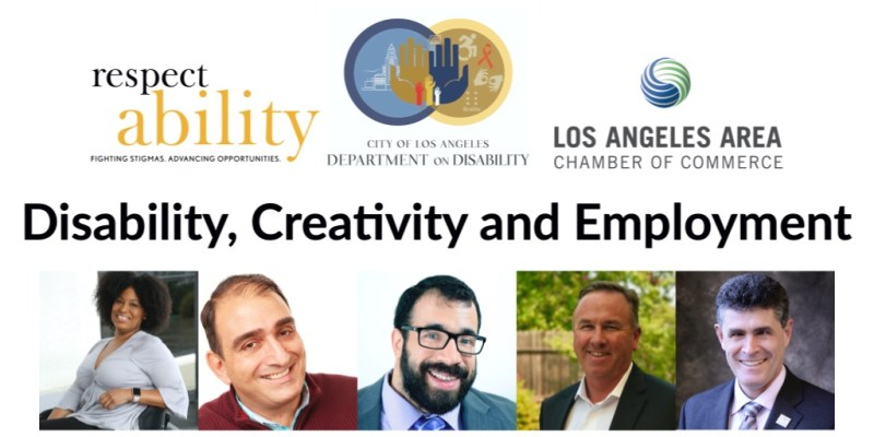 Individual Headshots for Tatiana Lee, Vincenzo Piscopo, Matan Koch, John Dunn, and Joe Xavier, all smiling. Text: Disability, Creativity and Emplyoment Logos for RespectAbility, Department on Disability, and Los Angeles Area Chamber of Commerce