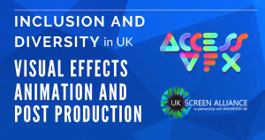 Inclusion and Diversity in UK Visual Effects Animation and Post Production. Logos for Access VFX and UK Screen Alliance in partnership with Animation UK