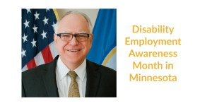 Governor Tim Walz smiling in front of an American flag and the Minnesota state flag. Text: Disability Employment Awareness Month in Minnesota