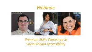 Headshots of Eric Ascher, Tatiana Lee and Lauren Appelbaum. Text: Webinar: Premium Skills Workshop in Social Media Accessibility