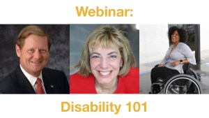 Headshots of Steve Bartlett, Jennifer Mizrahi and Tatiana Lee. Text: Webinar: Disability 101