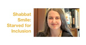 Rachel Chabin smiling headshot. Text: Shabbat Smile: Starved for Inclusion
