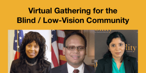 Headshots of Janet LaBreck, Ollie Cantos and Baksha Ali smiling. Text: Virtual Gathering for the Blind / Low-Vision Community