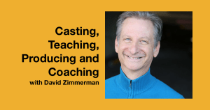 Headshot of David Zimmerman wearing a blue jacket smiling. Text: Casting, Teaching, Producing and Coaching with David Zimmerman