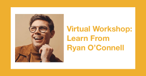 Ryan O'Connell smiling headshot. Text: Virtual Workshop: Learn from Ryan O'Connell