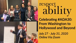 Two separate photos of people with disabilities and allies from RespectAbility's 2019 Capitol Hill Summit. RespectAbility logo. Text: Celebrating #ADA30: From Washington to Hollywood and Beyond July 27-July 31, 2020 Online Via Zoom