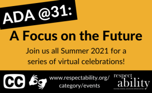ADA@31: A Focus on the Future. Joins us All Summer 2021 for a series of virtual celebrations