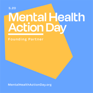 5.20 Mental Health Action Day Founding partner. MentalHealthActionDay.org